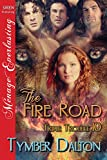 The Fire Road [Triple Trouble 10] (Siren Publishing Menage Everlasting)
