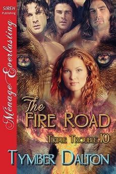 The Fire Road [Triple Trouble 10] (Siren Publishing Menage Everlasting) de [Dalton, Tymber]