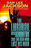 The Librarian, Her Daughter and The Man Who Lost His Head (The Jackson Blackhawk Series Book 2)