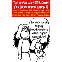 The Moshi Monster Guide For Bewildered Parents: How To Decide If The Game's Right For Your Child, 2 Ways To Play And How To Keep Your Kid Safe When Playing Online