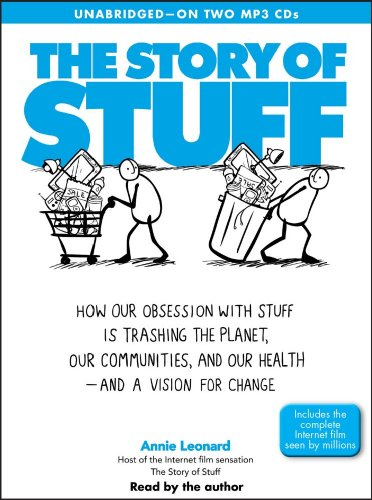 The Story of Stuff: How Our Obsession with Stuff is Trashing the Planet, Our Communities, and Our Health-and a Vision for Change by Simon & Schuster Audio