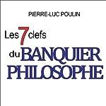 Les 7 clefs du banquier philosophe | Pierre-Luc Poulin