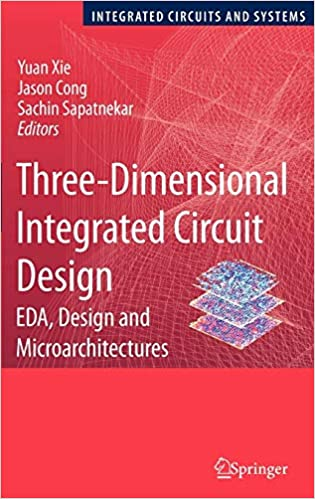 Three-Dimensional Integrated Circuit Design: EDA, Design and