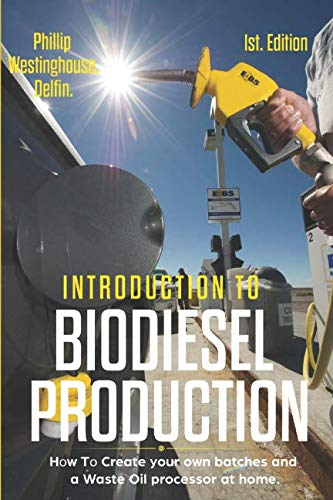 Introduction to biodiesel production 1st edition: How to create your own batches and a waste oil processor at home.