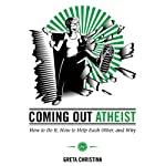 Coming Out Atheist: How to Do It, How to Help Each Other, and Why | Greta Christina