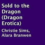 Sold to the Dragon | Christie Sims,Alara Branwen