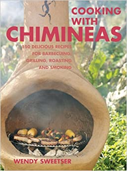 cooking  chimineas  delicious recipes  barbecuing grilling roasting  smoking