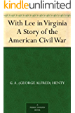 With Lee in Virginia A Story of the American Civil War (English Edition)