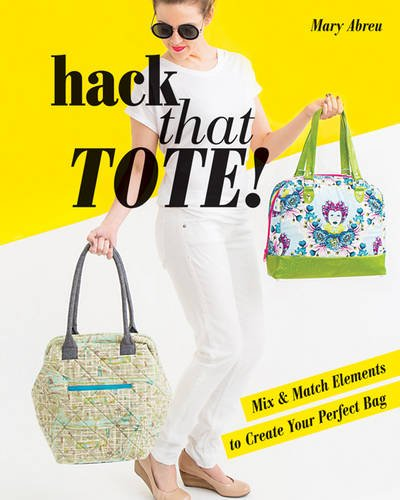 Hack That Tote!: Mix & Match Elements to Create Your Perfect Bag