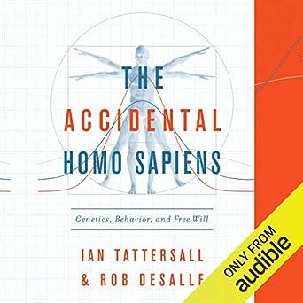 Amazon.com: The Accidental Homo Sapiens: Genetics, Behavior ...