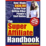 The Super Affiliate Handbook: How I Made $436,797 in One Year Selling Other People's Stuff Online