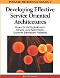 Developing Effective Service Oriented Architectures : Concepts and Applications in Service Level Agreements, Quality of Service and Reliability, , 160566846X