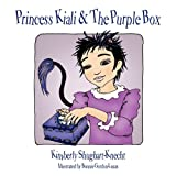 Princess Kiali and the Purple Box, Kimberly Shughart-Knecht, 1449009131