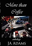 More Than Coffee, J. A. Author, 0976200554