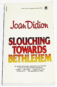 slouching towards bethlehem essays book by joan didion slouching towards bethlehem
