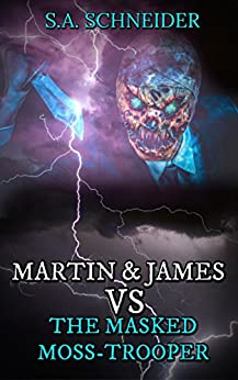Martin & James vs. The Masked Moss-Trooper: a Martin & James cozy action spy thriller short story (Martin & James Case Files Book 1) by [Schneider, S.A.]