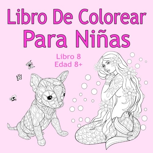 Libro De Colorear Para Niñas Libro 8 Edad 8+: Imágenes encantadoras como animales, unicornios, hadas, sirenas, princesas,...