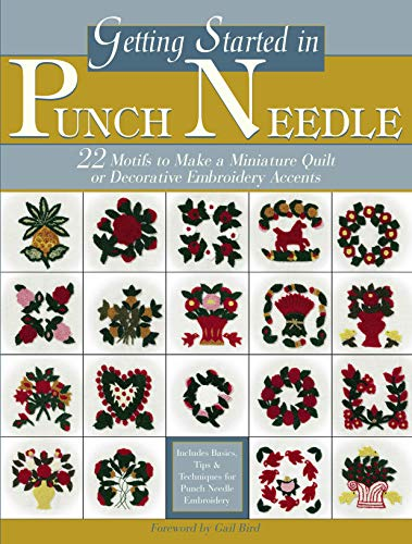 - Getting Started in Punch Needle: 22 Motifs To Make A Miniature Quilt Or Decorative Embroidery Accents