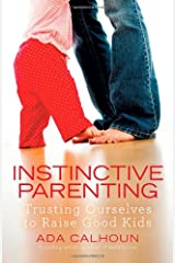 Instinctive Parenting: Trusting Ourselves to Raise Good Kids Hardcover