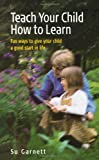 Teach Your Child How to Learn, Susan Garnett, 1857037731