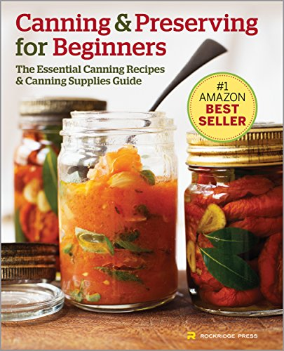 - Canning and Preserving for Beginners: The Essential Canning Recipes and Canning Supplies Guide