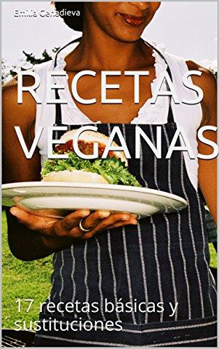 Recetas Veganas: 17 recetas básicas y sustituciones (Spanish Edition)