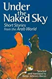 Under the Naked Sky: Short Stories from the Arab World (Modern Arabic Writing)