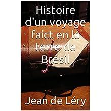 Histoire d'un voyage faict en la terre de Brésil (French Edition)