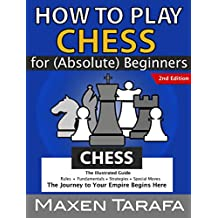 Chess: How to Play Chess for (Absolute) Beginners: The Illustrated Guide of Chess Rules, Fundamentals, Strategies, and Special Moves: The Journey to Your ... Guide - Chess Strategy, Chess Books Book 3)
