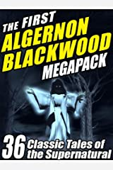 The First Algernon Blackwood MEGAPACK ®: 36 Classic Tales of the Supernatural Kindle Edition