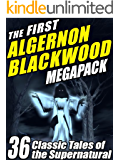 The First Algernon Blackwood MEGAPACK ®: 36 Classic Tales of the Supernatural