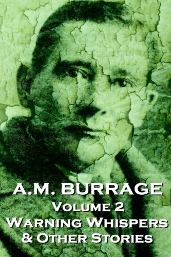 A.M. Burrage - Warning Whispers  & Other Stories: Classics From The Master Of Horror Fiction (A.M. Burrage Classic Collection) (Volume 2)