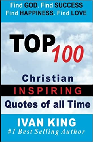 Top 100 Christian Quotes Of All Time Ivan King 9781508819011