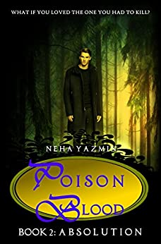 Poison Blood, Book 2: Absolution (Poison Blood Series) by [Yazmin, Neha]