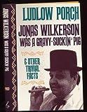 Jonas Wilkerson Was a Gravy-Suckin' Pig, Ludlow Porch, 0929264045