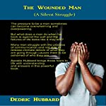 The Wounded Man: A Silent Struggle | Dedric D. Hubbard