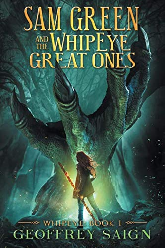 WhipEye: (Book 1) (Sam Green and the WhipEye Great Ones) (Volume 1)