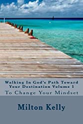 Walking In God's Path Toward Your Destination Volume 1 (Change Your Mindset)