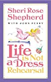 Life Is Not a Dress Rehearsal, Sheri Rose Shepherd, 1576737470