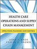 Health Care Operations and Supply Chain Management 1st Edition