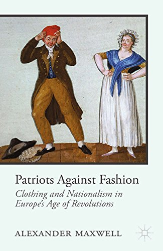 Patriots Against Fashion: Clothing and Nationalism in Europe's Age of Revolutions