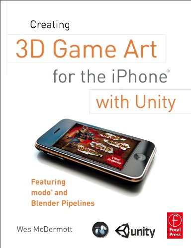 - Creating 3D Game Art for the iPhone with Unity: Featuring modo and Blender pipelines