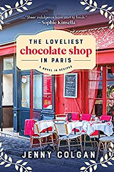 The Loveliest Chocolate Shop in Paris (A Novel with Recipes) by [Colgan, Jenny]