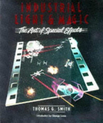 Industrial Light Magic (Industrial Light & Magic: the Art of Special Effects by Thomas G. Smith (1986-05-03))