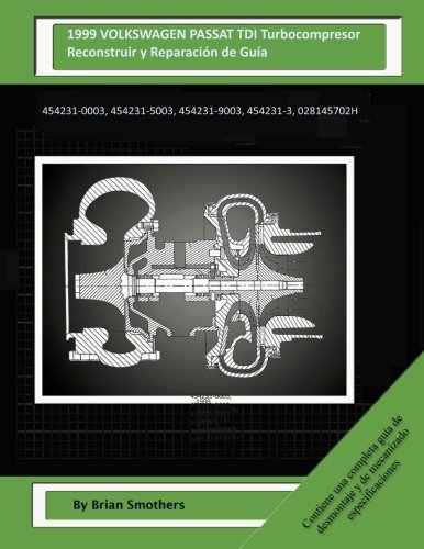 Descargar Libro 1999 Volkswagen Passat Tdi Turbocompresor Reconstruir Y Reconstruir Y Reparación De Guía: 454231-0003, 454231-5003, 454231-9003, 454231-3, 028145702h Brian Smothers