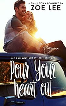 Pour Your Heart Out by [Lee, Zoe]