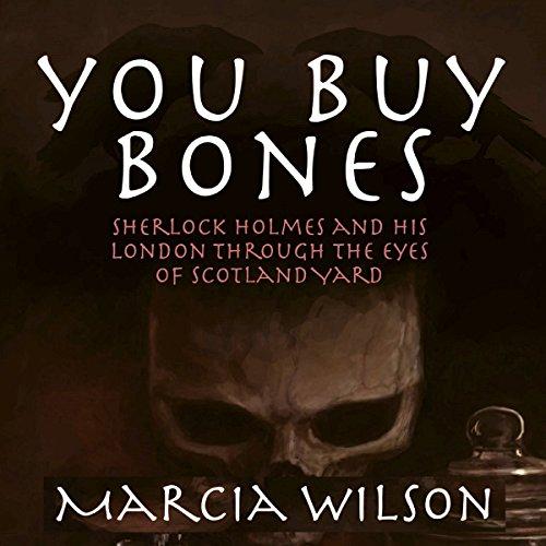 You Buy Bones  Sherlock Holmes And His London Through The Eyes Of Scotland Yard