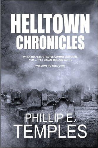 Helltown Chronicles: Phillip E  Temples: 9781945917158