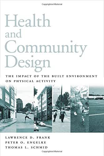 Health and Community Design: The Impact Of The Built Environment On Physical Activity