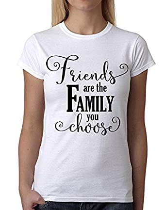Friends Are The Family You Choose Awesome Quote Design Women White T